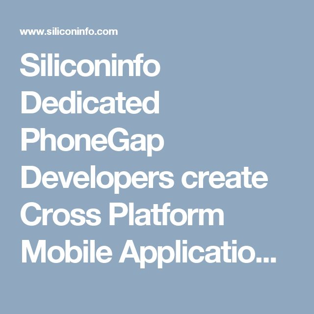 Siliconinfo Dedicated PhoneGap Developers create Cross Platform Mobile Applications for iPhone, iPad, Android, Windows Mobile, BlackBerry and more. With Phonegap, you can access many native features such as Compass, Accelerometer, Camera, Alerts and more. So if you are looking for excellent value for your money then Silicon Valley is a best place to go for. Call us now for free quote!!