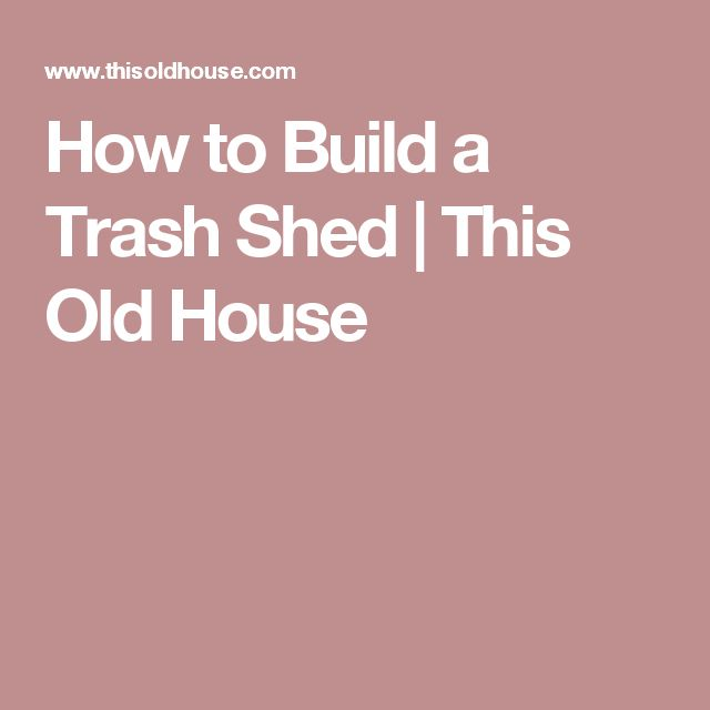 How to Build a Trash Shed | This Old House