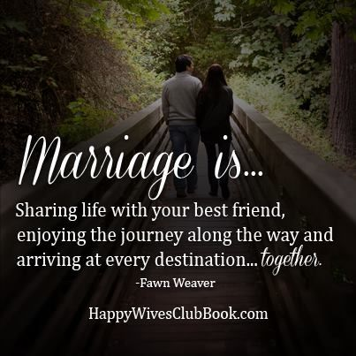"TEXT:  ""Marriage is sharing life with your best friend, enjoying the journey along the way and arriving at every destination...together."" -Fawn Weaver"
