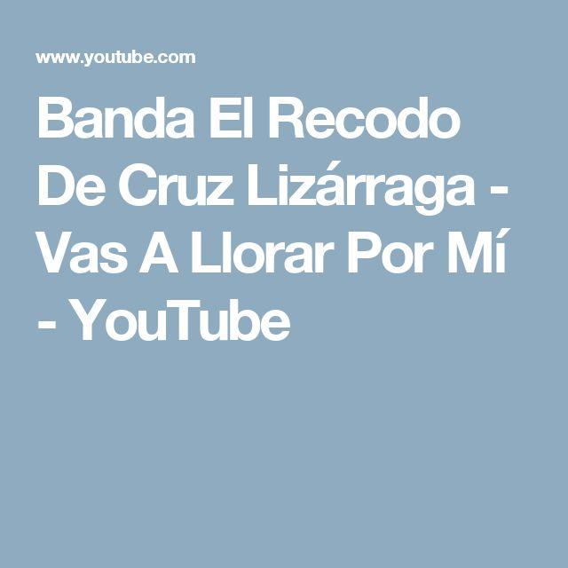 Banda El Recodo De Cruz Lizárraga - Vas A Llorar Por Mí - YouTube
