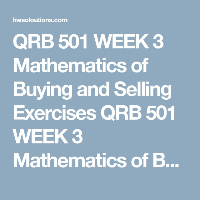QRB 501 WEEK 3 Mathematics of Buying and Selling Exercises QRB 501 WEEK 3 Mathematics of Buying and Selling Exercises QRB 501 WEEK 3 Mathematics of Buying and Selling Exercises Purpose of Assignment   The purpose of the assignment is to provide students an opportunity to use Microsoft Excel® to practice the concepts of trade discounts, invoicing, markups, and markdowns.  Assignment Steps   Resources: Mathematics of Buying and Selling Exercises Excel® Template (including Grading Guide), Excel®...