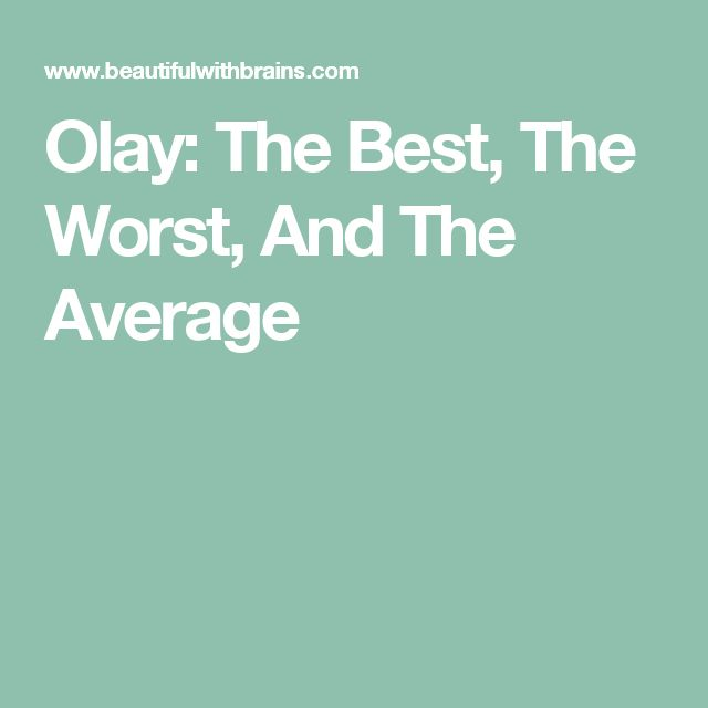 Olay: The Best, The Worst, And The Average