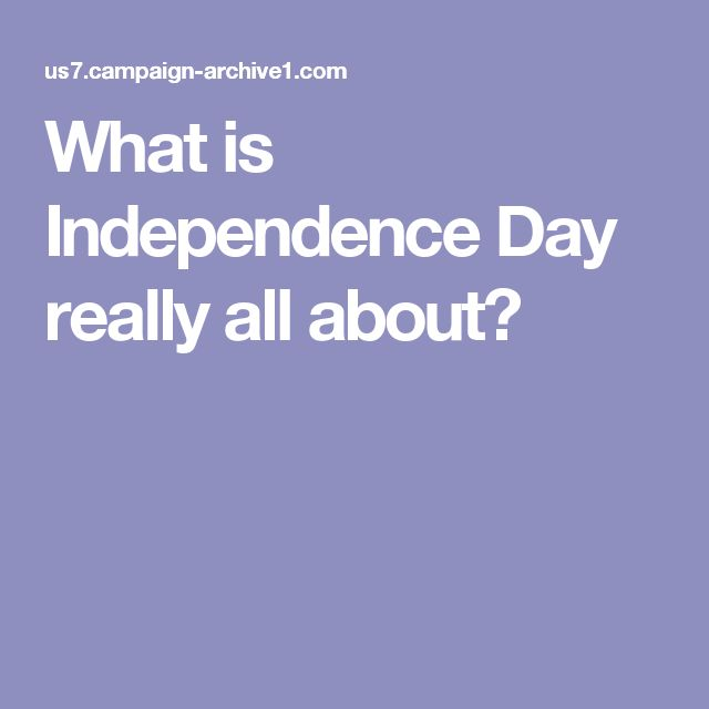 What is Independence Day really all about?