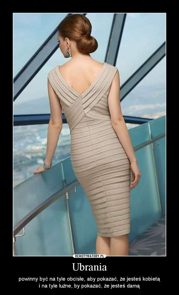 Ubrania – powinny być na tyle obcisłe, aby pokazać, że jesteś kobietą\ni na tyle luźne, by pokazać, że jesteś damą