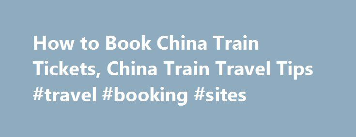 How to Book China Train Tickets, China Train Travel Tips #travel #booking #sites http://travels.remmont.com/how-to-book-china-train-tickets-china-train-travel-tips-travel-booking-sites/  #chinese travel agency # How to Book China Train Tickets? Online Travel Agency An efficient and secure way for foreign tourists to book and purchase train tickets in China is by using a reliable online travel agency. However, buying through... Read moreThe post How to Book China Train Tickets, China Train…