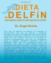 La Dieta del Delfín: Dieta Orgánica y Estilo de Vida inspirados en el Delfín (Spanish Edition)