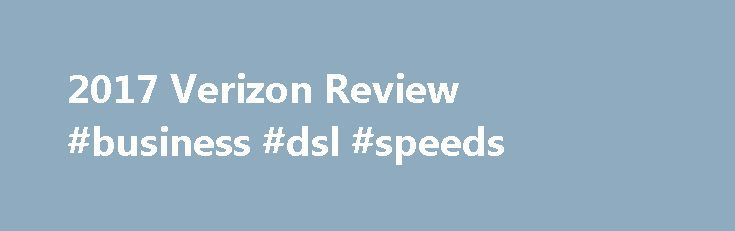 2017 Verizon Review #business #dsl #speeds http://mobile.nef2.com/2017-verizon-review-business-dsl-speeds/  # Verizon Review Excellent download rates As far as DSL speeds go, Verizon Wireless performs very well, with their best plan offering up to 15 Mbps. This is considerably faster than the rates that most other DSL companies provide, and should be perfect for the average Internet user and more than enough if you only go online occasionally. For this reason, Verizon is a great option for…