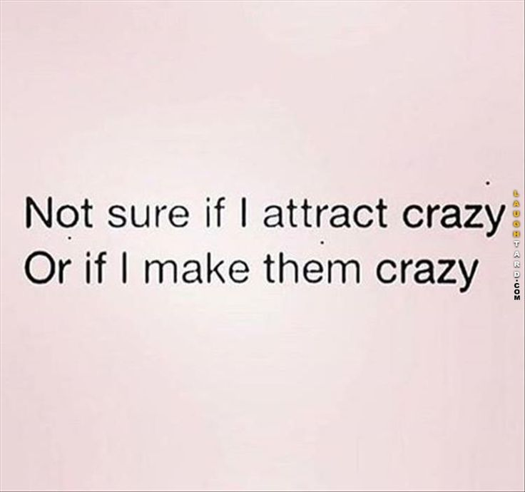 leaning more towards the second part!! Maybe I just show them that crazy was there the whole time!! Your welcome future ladies who would be otherwise unaware crazy exists !