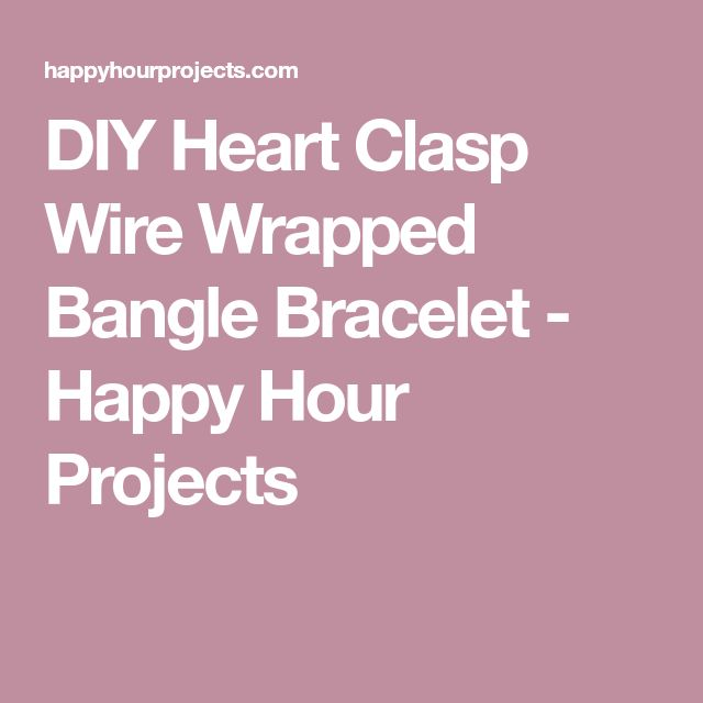 DIY Heart Clasp Wire Wrapped Bangle Bracelet - Happy Hour Projects