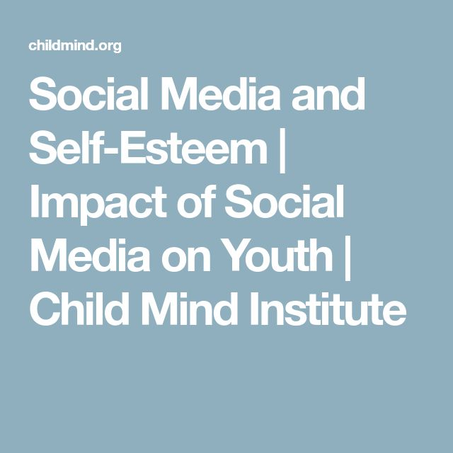 Social Media and Self-Esteem | Impact of Social Media on Youth | Child Mind Institute
