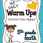 120 daily warm ups (bell ringers)!  Directly aligned to 5th grade Common Core Standards.  $ This is intended to make your daily routine that much smo...