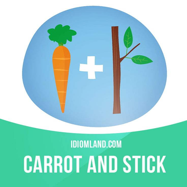 """""""Carrot and stick"""" means """"reward and punishment"""".  Example: Our company uses a carrot and stick - more money is the carrot, loss of your job is the stick."""