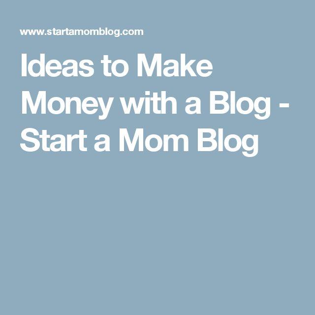 Ideas to Make Money with a Blog - Start a Mom Blog