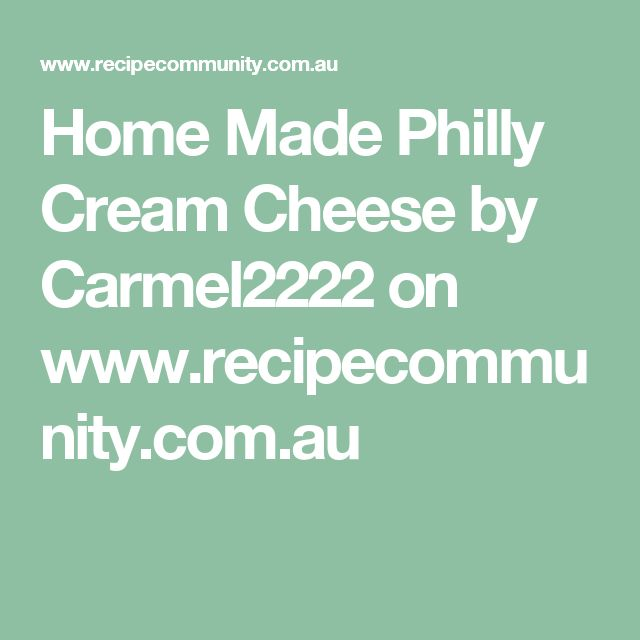 Home Made Philly Cream Cheese by Carmel2222 on www.recipecommunity.com.au