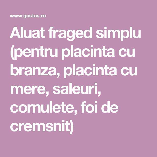 Aluat fraged simplu (pentru placinta cu branza, placinta cu mere, saleuri, cornulete, foi de cremsnit)