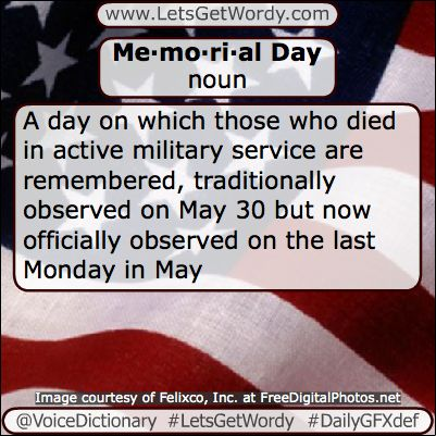 Memorial Day 05/30/2016 GFX Definition of the Day memorial day 05/30/2016 - A day on which those who died in active #military #service are remembered, officially observed on the last Monday in May #LetsGetWordy #dailygfxdef #memorialday