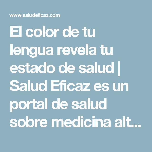 El color de tu lengua revela tu estado de salud | Salud Eficaz es un portal de salud sobre medicina alternativa que ofrece informacion sobre remedios caseros y naturales y noticias de salud en general.