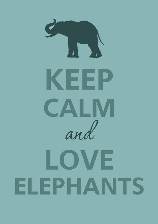 Keep Calm and Love Elephants. Love this, becca, thanks!