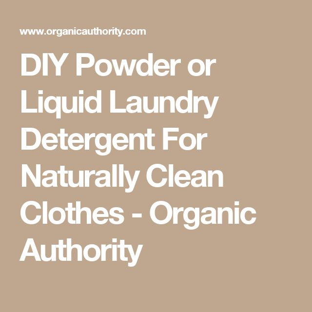 DIY Powder or Liquid Laundry Detergent For Naturally Clean Clothes - Organic Authority