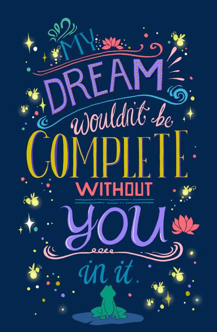 Meu sonho não estaria completo sem você nele.