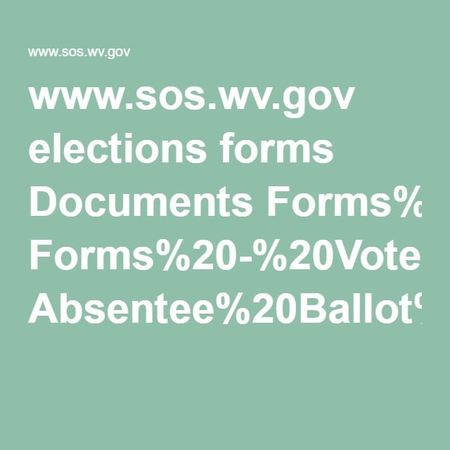 www.sos.wv.gov elections forms Documents Forms%20-%20Voter Absentee%20Ballot%20Application.pdf