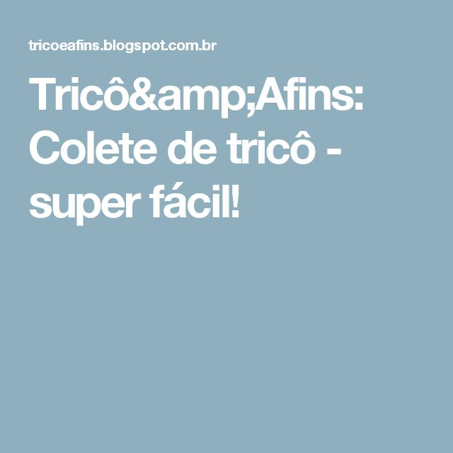 Tricô&Afins: Colete de tricô - super fácil!