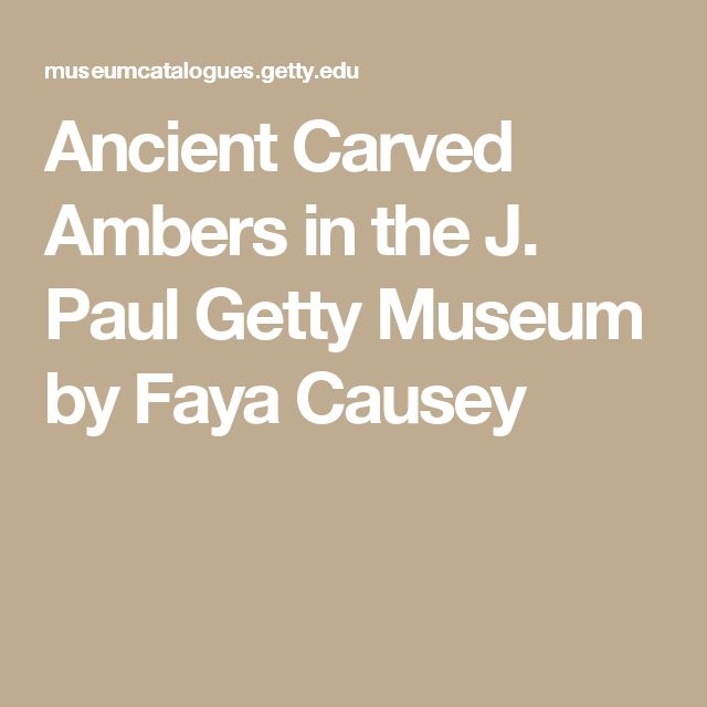 Ancient Carved Ambers in the J. Paul Getty Museum by Faya Causey