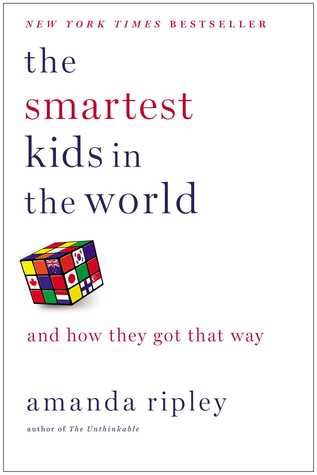 """The Smartest Kids in the World: And How They Got That Way Through the compelling stories of three American teenagers living abroad and attending the world's top-notch public high schools, an investigative reporter explains how these systems cultivate the """"smartest"""" kids on the planet."""