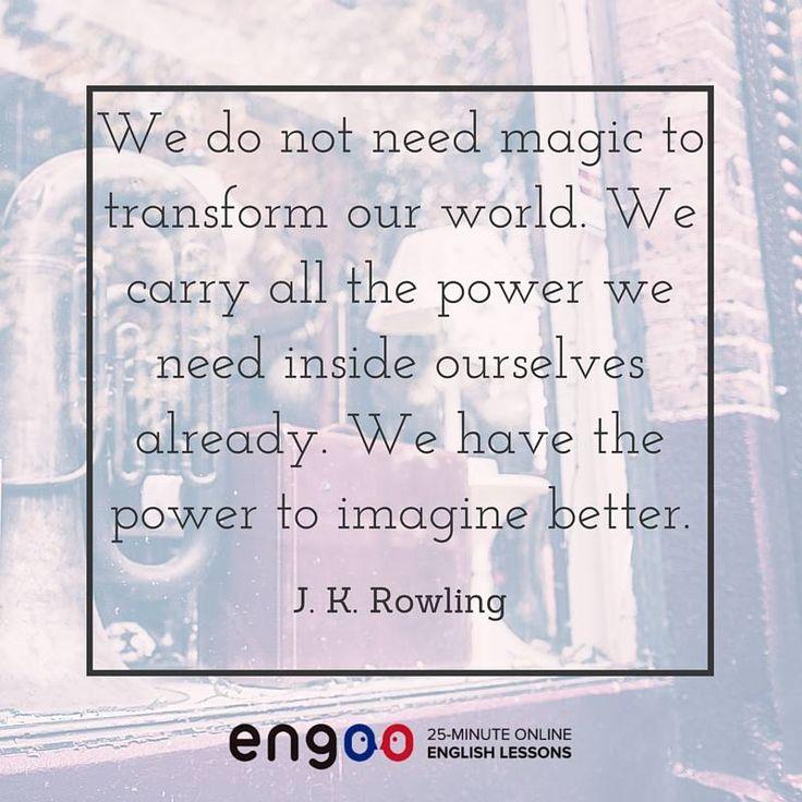 Нам не нужна магия для того, чтобы изменить наш мир. Внутри нас уже есть эта сила. Мы все можем стремиться к лучшему. (Джоан Роулинг)