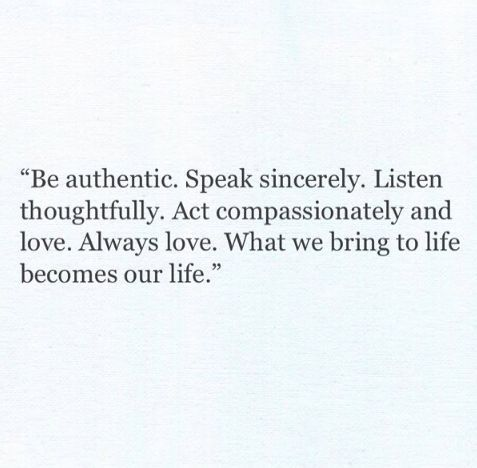 authenticity, sincerity, thoughtfulness, compassion and above all: LOVE