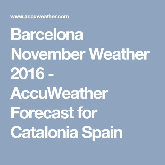 Barcelona November Weather 2016 - AccuWeather Forecast for Catalonia Spain