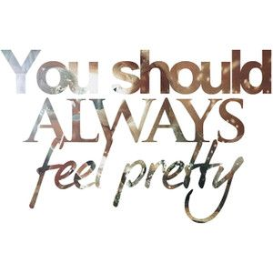 You should always feel pretty