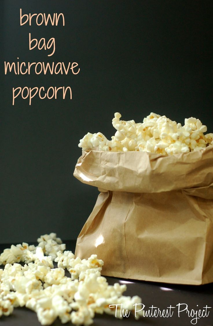 "brown paper lunch bag | 1/4 c. popcorn kernels | olive oil, sea salt to taste (optional) - put ingredients in bag, fold the top over 3 times.  Make your folds thin and fold tightly.  You want to fold over enough to keep the popcorn from popping out, but still leave enough room inside for it to pop well. Put your bag into the microwave and press the ""popcorn"" button.  Ta Da!"