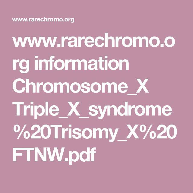 www.rarechromo.org information Chromosome_X Triple_X_syndrome%20Trisomy_X%20FTNW.pdf
