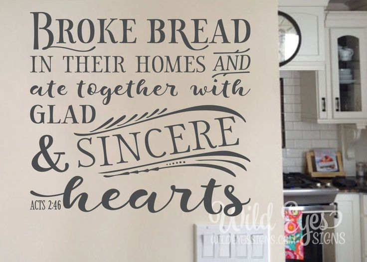 Acts They Broke Bread In Their Homes And Ate Together With Glad Sincere Hearts Kitchen Dining Room Vinyl Wall Art By WildEyesSigns On Etsy