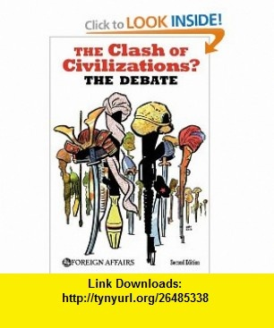 The Clash of Civilizations? The Debate (9780876094341) James F Hoge, Samuel P Huntington , ISBN-10: 0876094345  , ISBN-13: 978-0876094341 ,  , tutorials , pdf , ebook , torrent , downloads , rapidshare , filesonic , hotfile , megaupload , fileserve