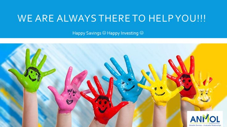 We're always there to #help! Do let us know :)  #Save #Insure #Invest - for a #Happy #Future!  www.myanmol.com