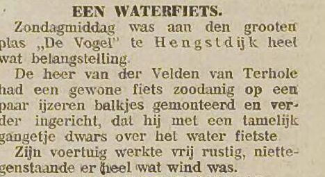 Middelburgsche Courant 15-12-1914: De heer van der Velden van Terhole had een gewone fiets zodanig op een paar ijzeren balkjes gemonteerd en verder ingericht, dat hij met een tamelijk gangetje dwars over het water fietste.