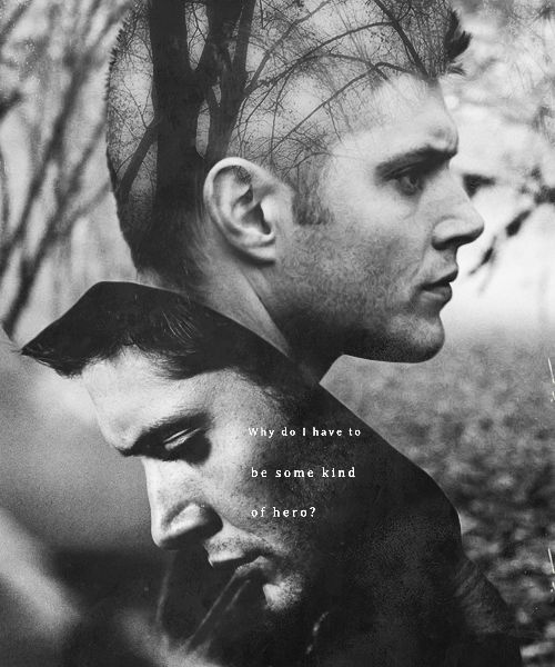 Why do I have to be some kind of hero? | For Will | Dean Winchester via Tumblr