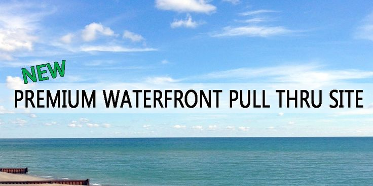 New Premium Waterfront Pull Thru Site at Campers Cove Campground, Wheatley ON - Chatham-Kent, Lake Erie, Southern Ontario