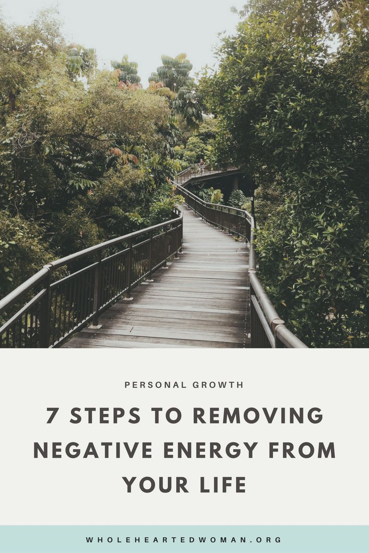 7 Steps To Removing Negative Energy From Your Life   Personal Growth & Development   Self-Care Tips   Life Advice   Mindfulness