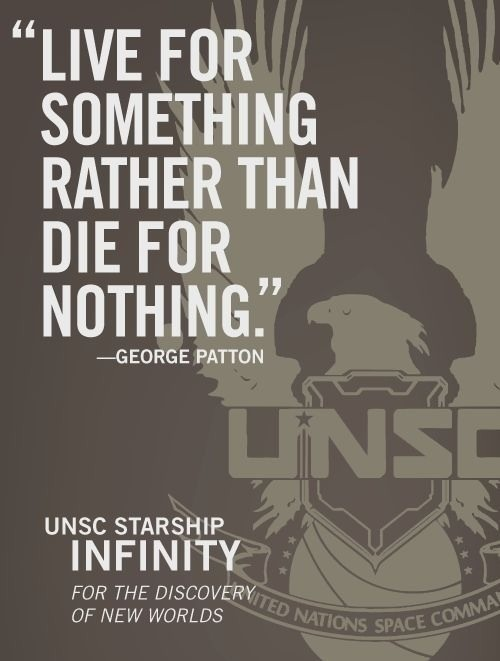 """""""Live for something rather than die for nothing"""" - #Halo #quote"""