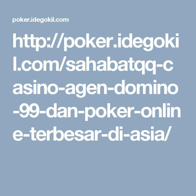 http://poker.idegokil.com/sahabatqq-casino-agen-domino-99-dan-poker-online-terbesar-di-asia/