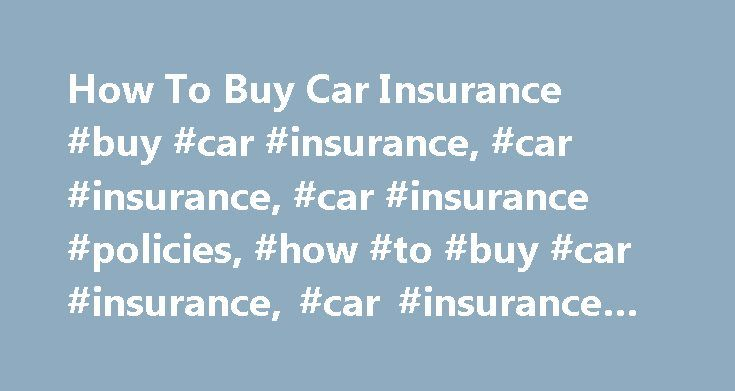 How To Buy Car Insurance #buy #car #insurance, #car #insurance, #car #insurance #policies, #how #to #buy #car #insurance, #car #insurance #tips http://malta.nef2.com/how-to-buy-car-insurance-buy-car-insurance-car-insurance-car-insurance-policies-how-to-buy-car-insurance-car-insurance-tips/  How To Buy Car Insurance Compare Car Insurance Quotes Car insurance is one of the necessary evils of modern life. You pay a substantial amount of money each month to the insurance company, and if you are…