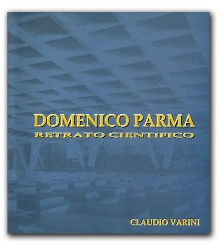 Domenico Parma. Retrato científico – Claudio Varini –  Universidad Piloto de Colombia   http://www.librosyeditores.com/tiendalemoine/arquitectura-y-urbanismo/1018-domenico-parma-retrato-cientifico.html  Editores y distribuidores