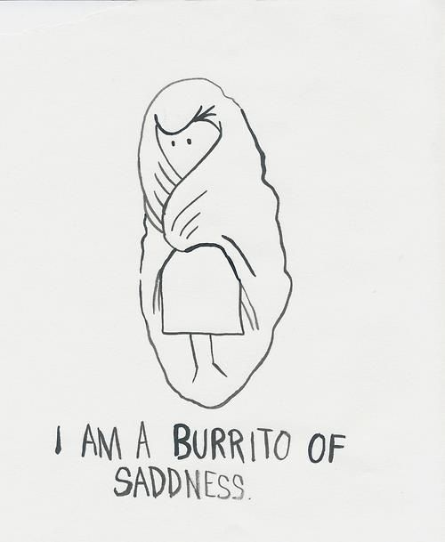 I am a burrito of sadness. Every time I finish a good book and don't know what to do next....