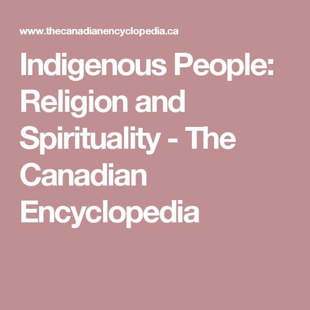 Indigenous People: Religion and Spirituality - The Canadian Encyclopedia