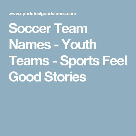 Soccer Team Names - Youth Teams - Sports Feel Good Stories