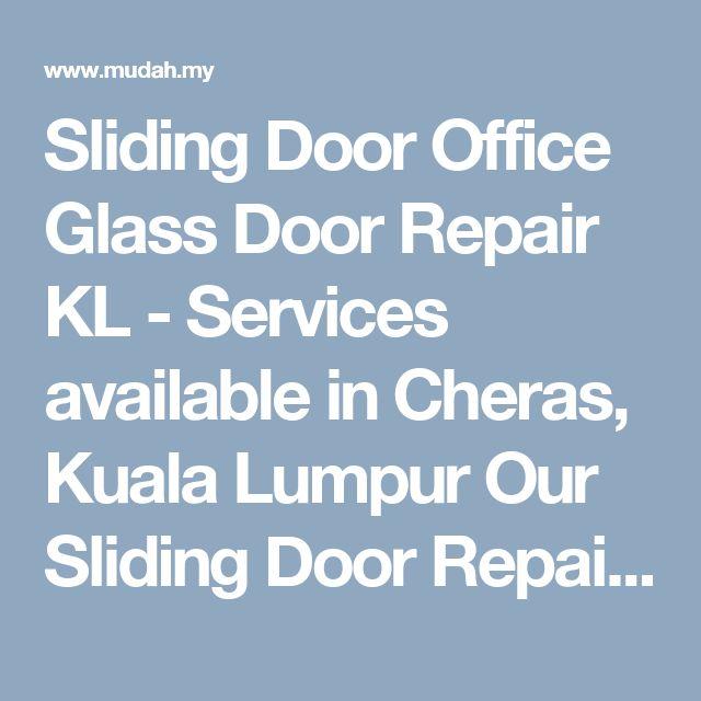 Sliding Door Office Glass Door Repair KL - Services available in Cheras, Kuala Lumpur Our Sliding Door Repair service covered :  Setapak | Damansara| Mont Kiara| Subang Jaya |Sungai Besi | Taman Melawati | Taman Tun Dr Ismail | Uep Subang Jaya | Wangsa Maju| Klang Valley at Ampang  Read more at http://www.mudah.my/Sliding+Door+Office+Glass+Door+Repair+KL-57381909.htm#xHjqiiexAmJhut3Q.99
