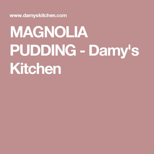 MAGNOLIA PUDDING - Damy's Kitchen